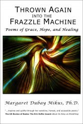 THROWN AGAIN into the FRAZZLE MACHINE: Poems of Grace, Hope, and Healing